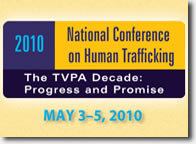 2010 National Conference on Human Trafficking. The TVPA Decade: Progress and Promise. May 3-5, 2010