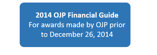 Selection Button: 2014 OJP Financial Guide (awards made by OJP prior to December 26, 2014)