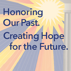 Honoring our past. Creating hope for the future