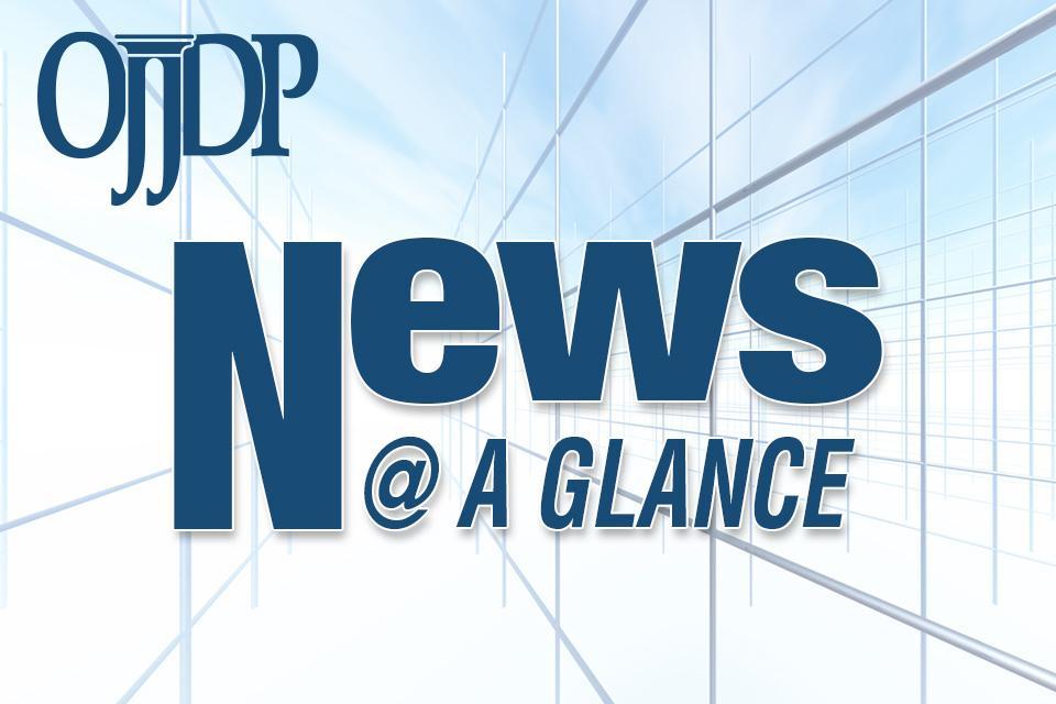 OJJDP News @ a Glance